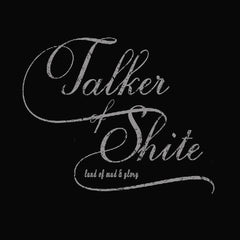 Talker of Shite t-shirt by Land of Mud & Glory