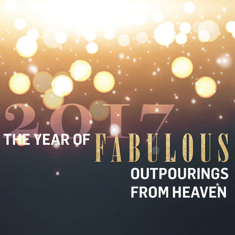 2017:  Fabulous Outpourings From Heaven