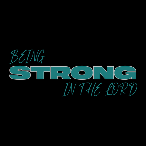 Being Strong In The Lord - Saturday, June 13, 2020