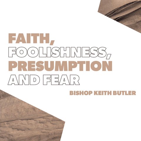 Faith, Foolishness, Presumption, and Fear