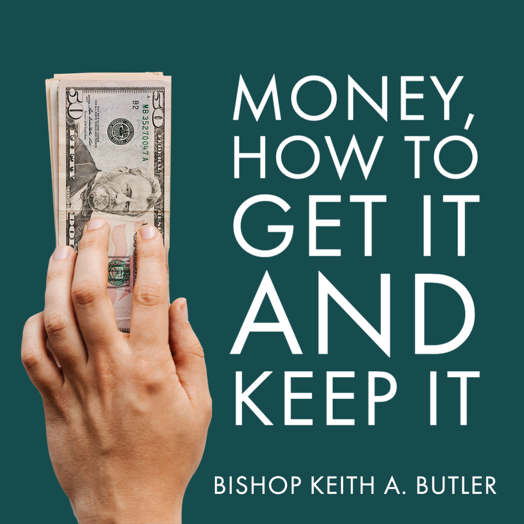 Money: How To Get It and Keep It! Part 3