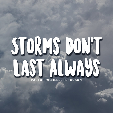 Storms Don't Last Always! - Wednesday, November 4, 2020