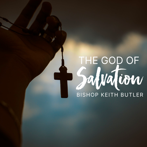 The God of Salvation Part 3 - Sunday, August 30, 2020