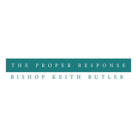 The Proper Response - Sunday, May 31, 2020 - 10:30 am