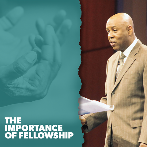 The Importance of Fellowship - Pt. 2