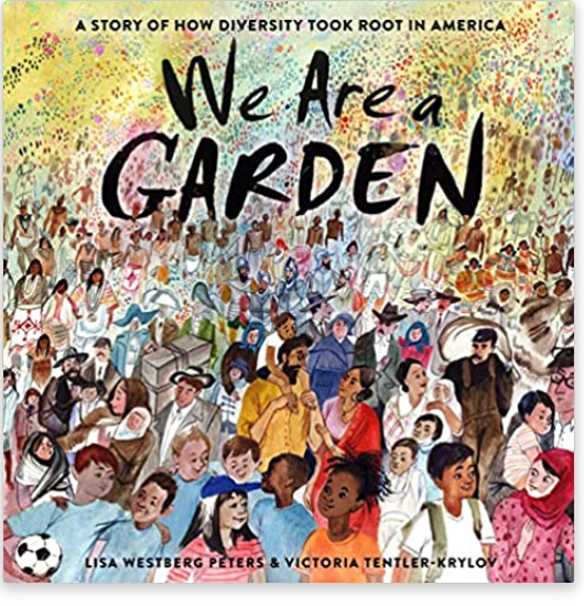 We Are a Garden: A Story of How Diversity Took Root in America Hardcover