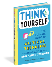 Think for Yourself: The Ultimate Guide to Critical Thinking in an Age of Information Overload