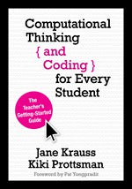 Computational thinking and Coding for Every Student:  The Teacher's Getting-Started Guide.