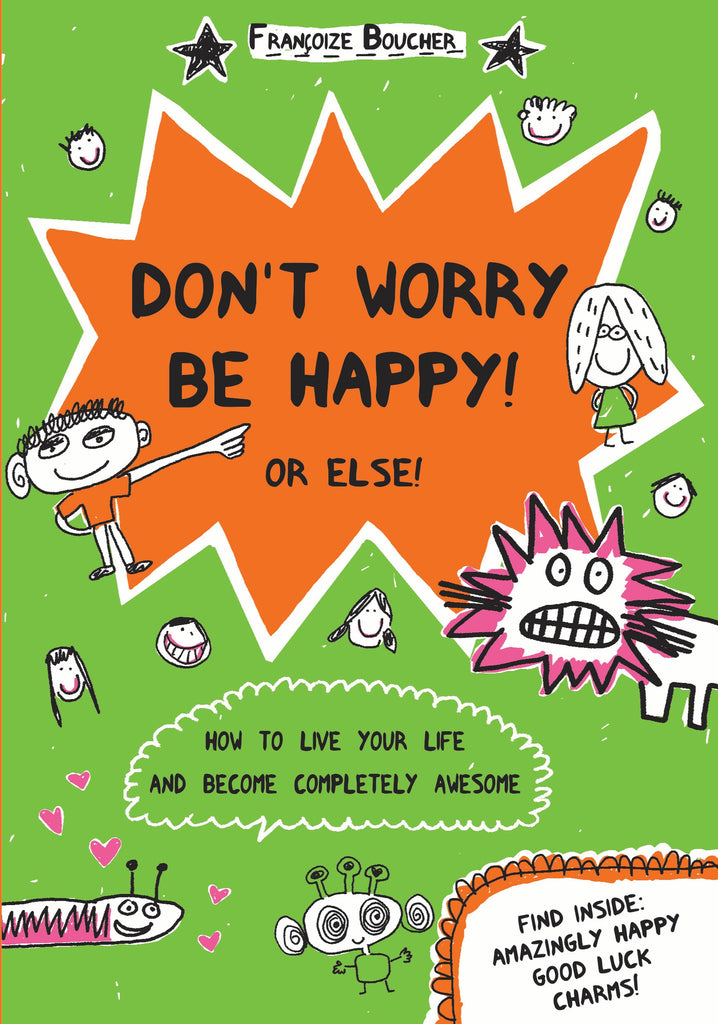 Don't Worry Be Happy! Or Else!