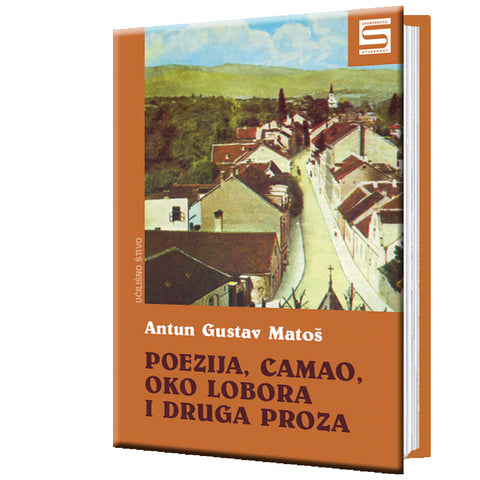 Poetry, Camao, Around Lobor, Flower from the Crossroads and Other Prose - Antun Gustav Matoš