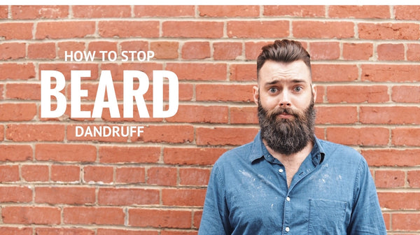 Need to stop your beard dandruff? We've got you covered.