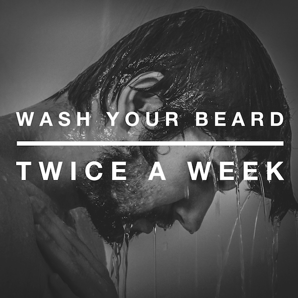 Wash your beard twice a week | stubble & 'stache