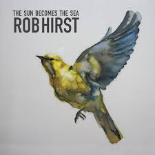 ROB HIRST She Becomes The Sea CD