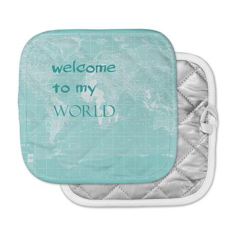 "Catherine Holcombe ""Welcome to my World Quote"" Pot Holder"