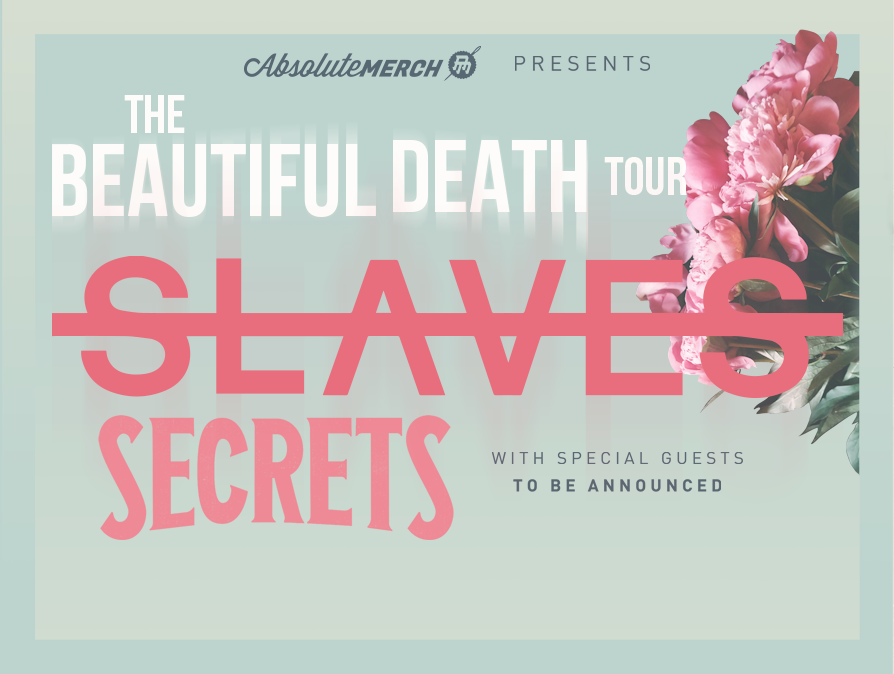 Absolute Merch Presents: THE BEAUTIFUL DEATH TOUR FT SLAVES & SECRETS