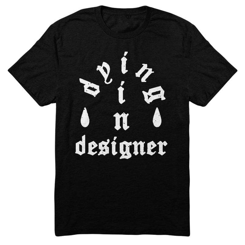 Dying In Designer - Teardrop Tee (Black)