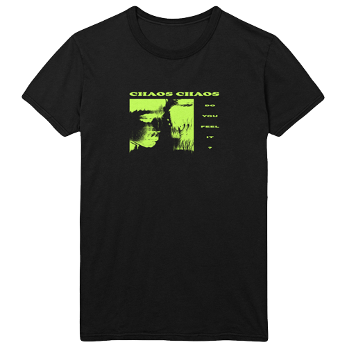 Chaos Chaos - Do You Feel It Tee