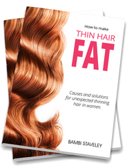 How To Make your thin Hair Fat by Trained Nurse, hair loss writer and author Bambi Staveley