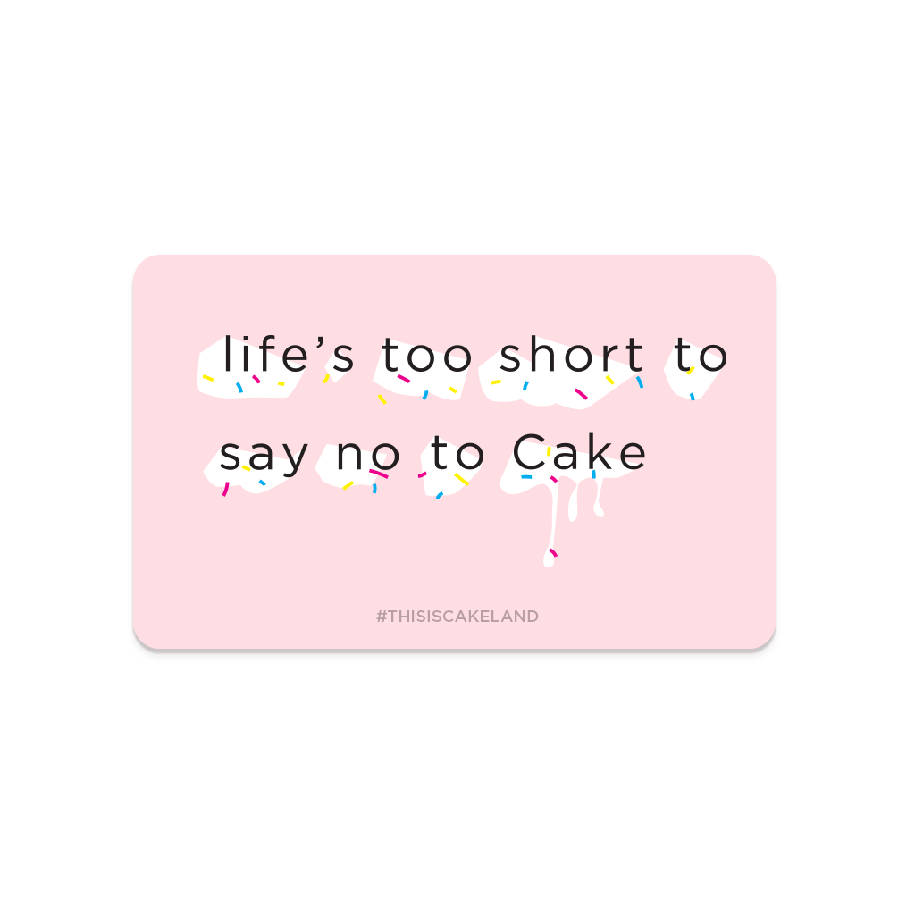 Gift Card - Life's Too Short To Say<BR> No To Cake Gift Card