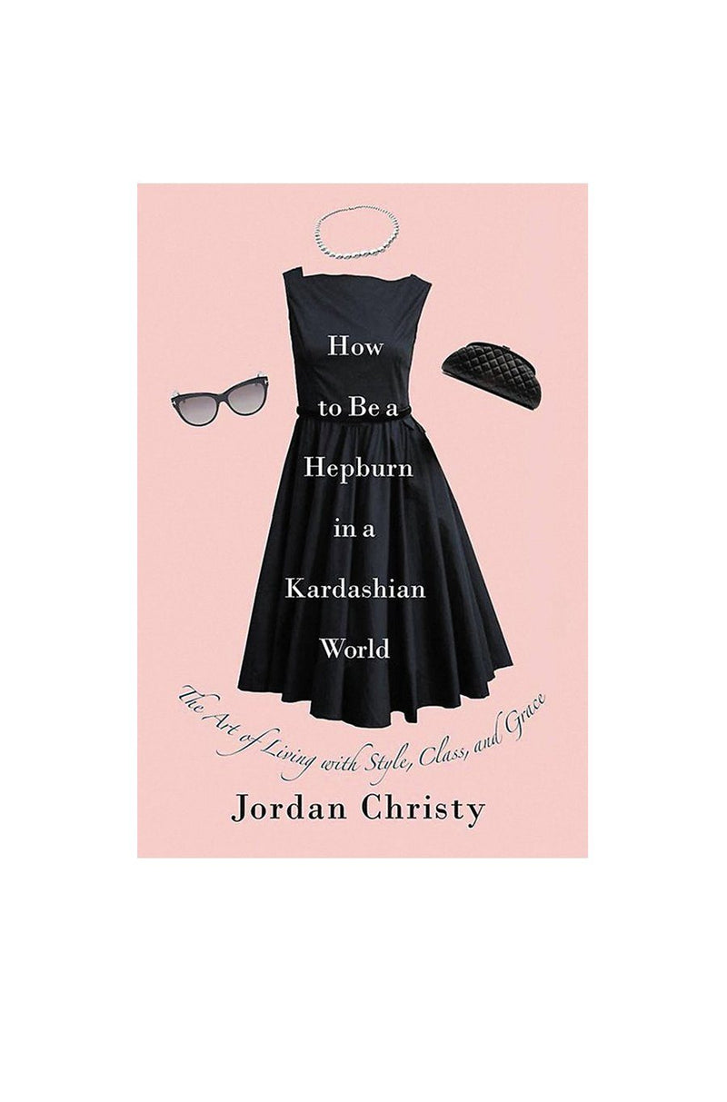 How to Be a Hepburn in a Kardashian World | Hardcover Book - Shore