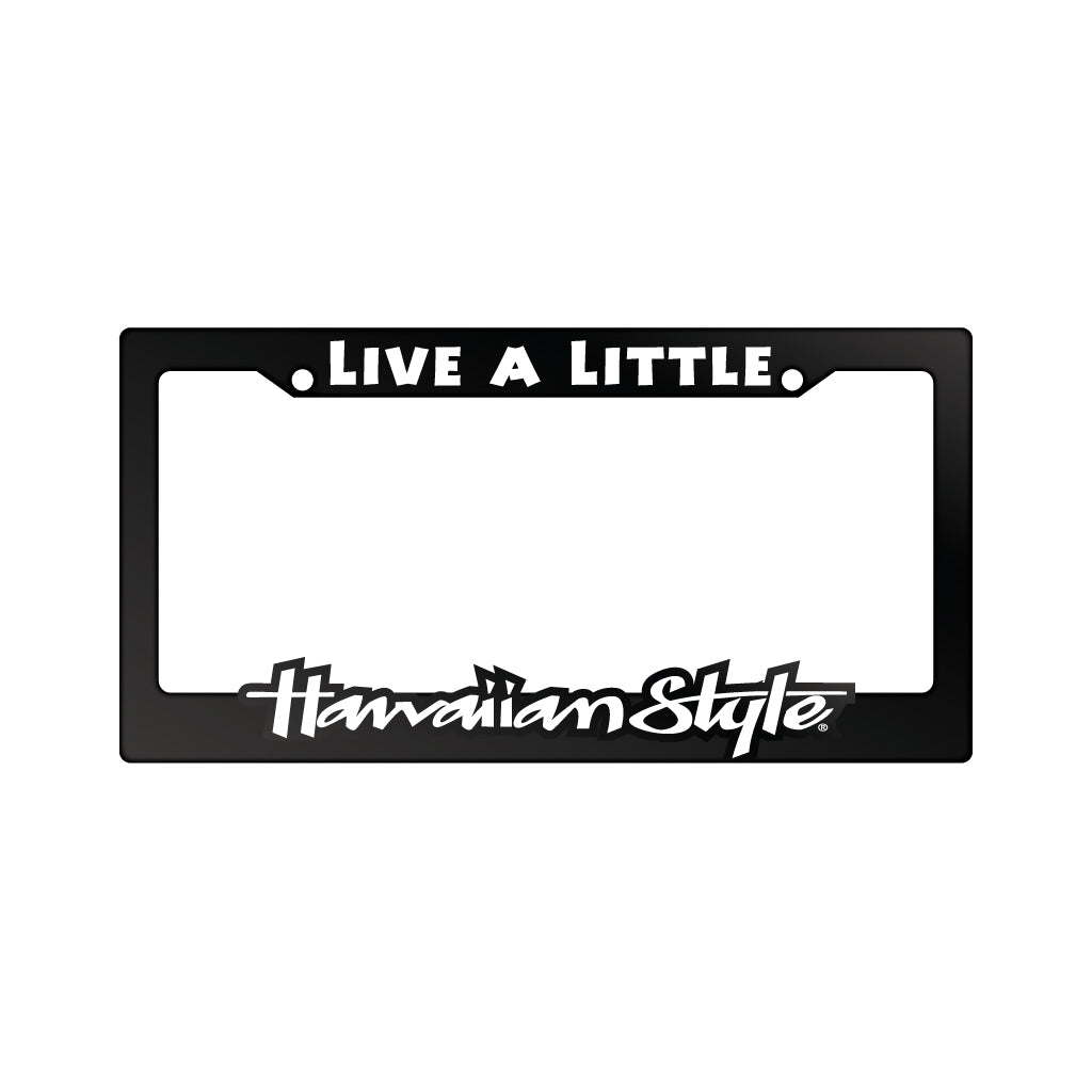 LIVE A LITTLE LICENSE PLATE FRAME (A-LPF-HS)