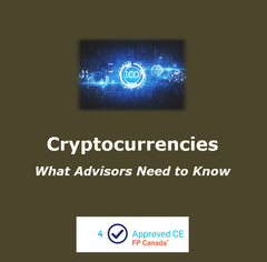 Cryptocurrencies - What Advisors Need to Know