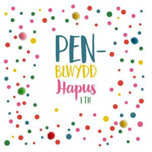 Birthday card - Pen-blwydd Hapus i ti - Pompoms