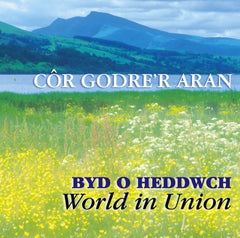 GODRE'R ARAN MALE VOICE CHOIR - BYD O HEDDWCH / WORLD IN UNION