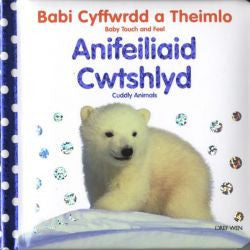Babi Cyffwrdd a Theimlo: Anifeiliaid Cwtshlyd/Baby Touch and Feel: Cuddly Animals