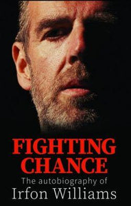 Fighting Chance - The Autobiography of Irfon Williams