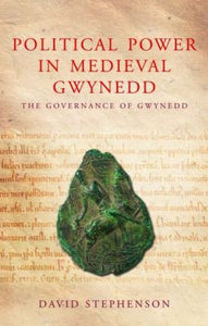 Studies in Welsh History: Political Power in Medieval Gwynedd - Governance and the Welsh Princes