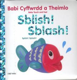 Babi Cyffwrdd a Theimlo: Sblish! Sblash! / Baby Touch and Feel: Splish! Splash!