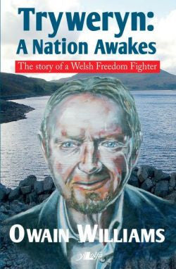 Tryweryn - A Nation Awakes - The Story of a Welsh Freedom Fighter