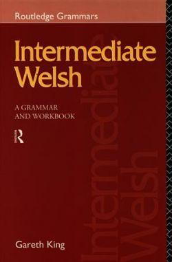 Routledge Grammars Series: Intermediate Welsh - A Grammar and Workbook