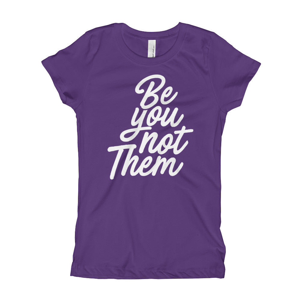 Be You Not Them Youth Girls T-Shirt