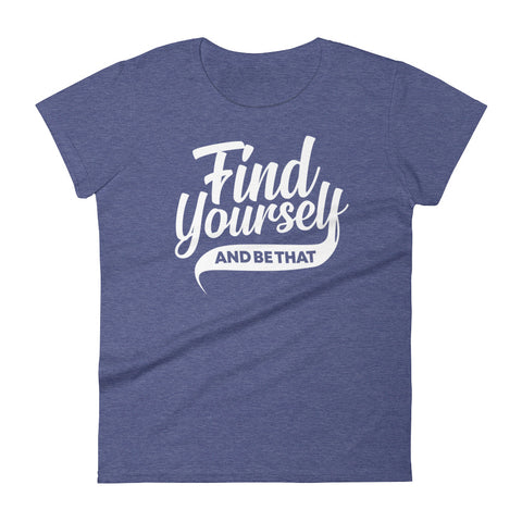 Image of Find Yourself and Be That Women's T-Shirt