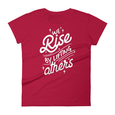 We Rise By Lifting Others Women's T-Shirt