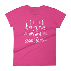 Proud Dance Mom at Bella Ballet Women's T-Shirt