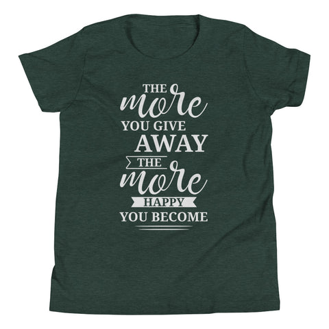 The More You Give Away, The More Happy You Become Youth Boys T-Shirt
