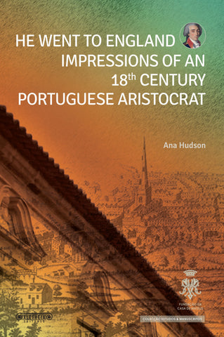 He went to England- Impressions of an 18th Century Portuguese Aristrocrat