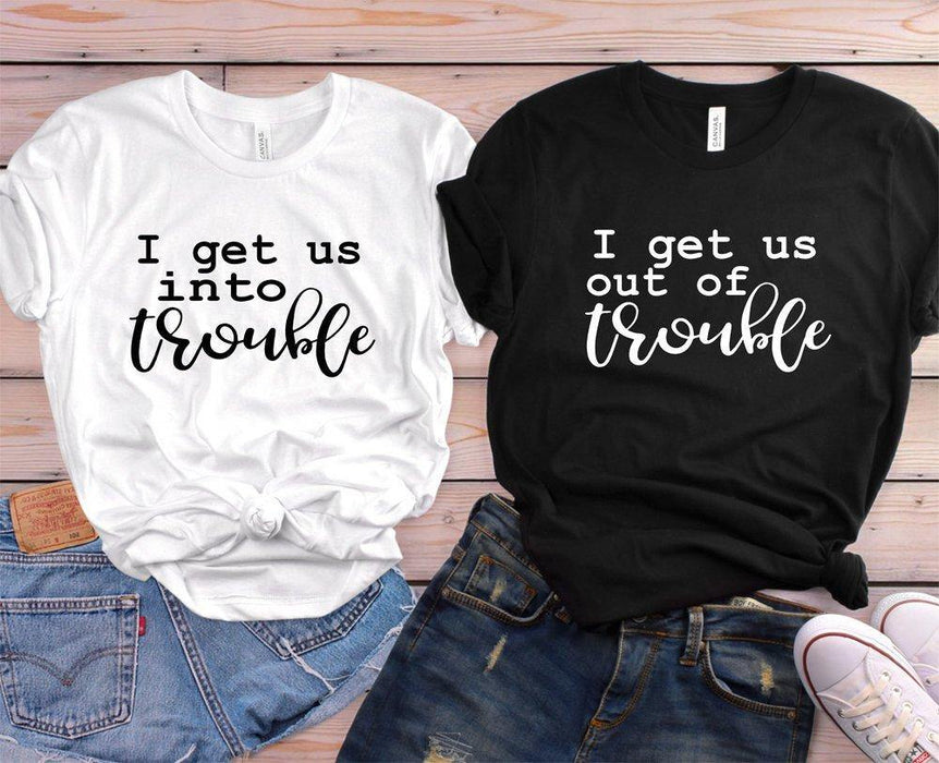 I get us into trouble best friend Women tshirt Cotton Casual Funny t shirt For Lady Girl Top Tee Hipster Tumblr ins NA-37 - iregalijoy.com