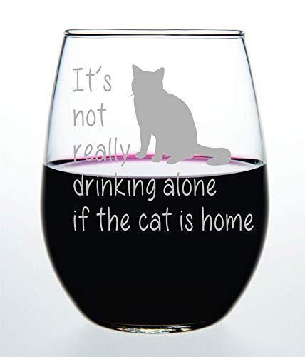 It's not really drinking alone if the cat is home stemless wine glass, 15 oz.(cat) - Laser Etched - iregalijoy.com