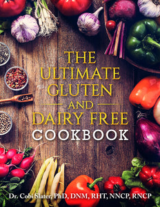 The Ultimate Gluten and Dairy Free Cookbook-By Dr Cobi Slater, PhD, DNM, RHT, NNCP, RNCP