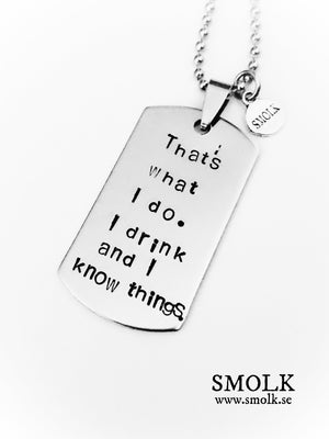 That´s what I do. I drink and I know things.