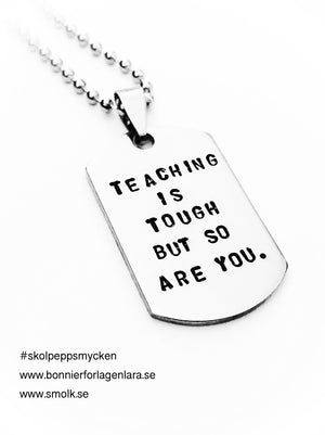 TEACHING IS TOUGH. BUT SO ARE YOU.