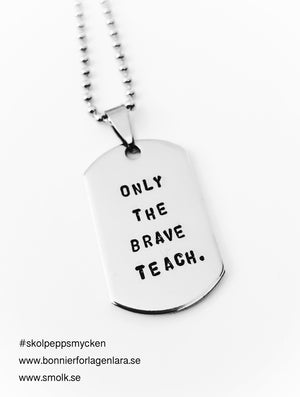 ONLY THE BRAVE TEACH.