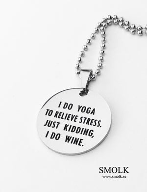 I DO YOGA TO RELIEVE STRESS, JUST KIDDING I DO WINE.