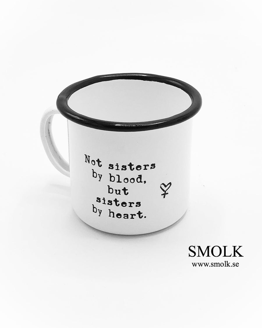 Not sisters by blood, but sisters by heart (samt kvinnohjärta)