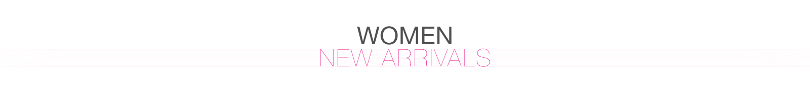 WOMEN - NEW ARRIVALS