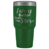 Life is Better Down The Shore Tumbler - Shores of NJ LLC